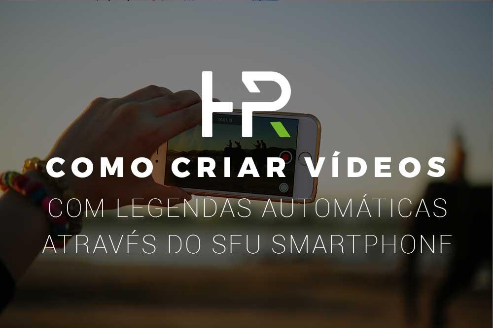 como-criar-videos-com-legendas-automaticas-com-o-seu-smartphone