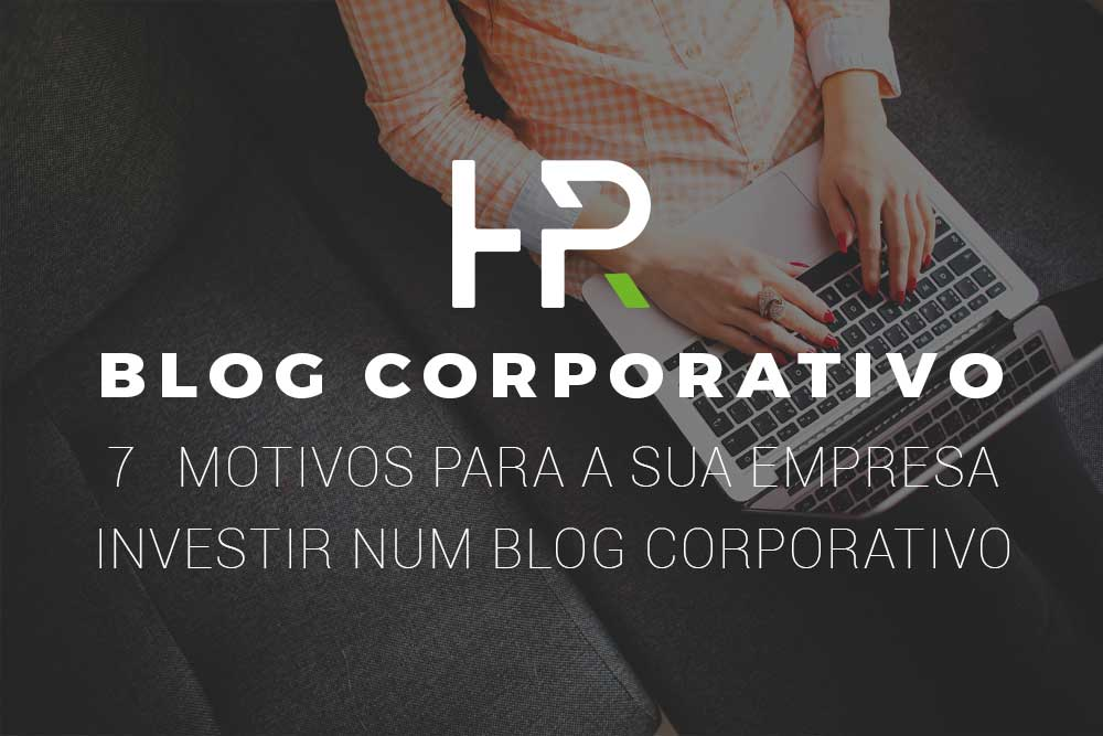 7-motivos-para-a-sua-empresa-investir-num-blog-corporativo