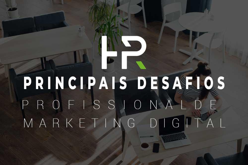 Principais Desafios de um Profissional de Marketing Digital